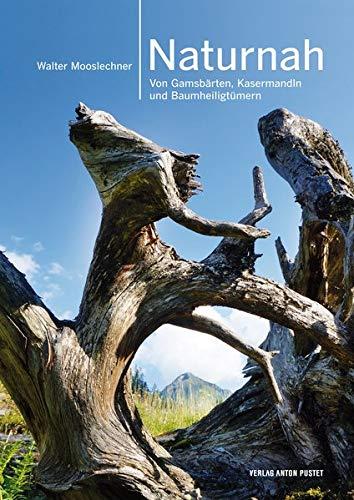 Naturnah: Von Gamsbärten, Kasermandln und Baumheiligtümern