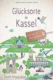 Glücksorte in Kassel: Fahr hin und werd glücklich