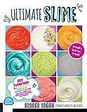 Ultimate Slime: DIY Tutorials for Crunchy Slime, Fluffy Slime, Fishbowl Slime, and...