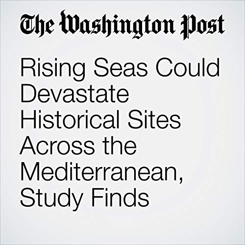 Rising Seas Could Devastate Historical Sites Across the Mediterranean, Study Finds copertina