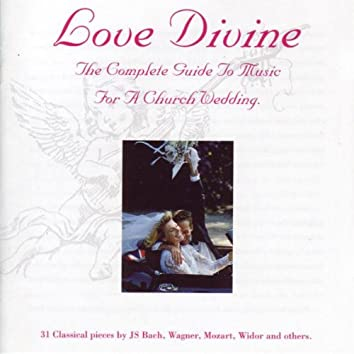 Love Divine - The Complete Guide To Music For A Church Wedding