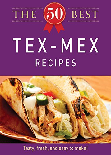 The 50 Best Tex-Mex Recipes: Tasty, fresh, and easy to make! (English Edition)