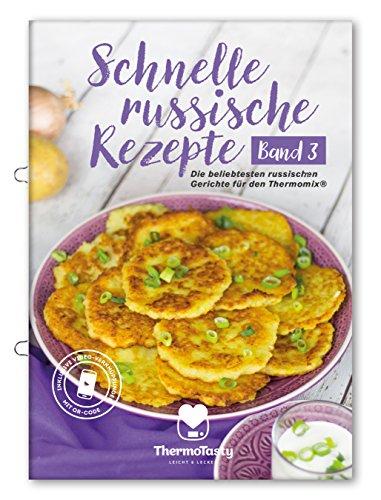 Schnelle russische Rezepte Band 3 - Die beliebtesten russischen Gerichte für den Thermomix® inkl. Schritt-für-Schritt Videoanleitungen (Schnelle ... russischen Gerichte für den Thermomix®)
