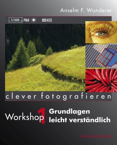 Grundlagen leicht verständlich: Clever fotografieren, Workshop 1