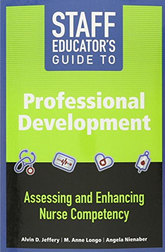 Compare Textbook Prices for Staff Educator's Guide to Professional Development: Assessing and Enhancing Nurse Competency Reprint Edition ISBN 9781940446264 by Jeffery, Alvin D.,Longo, M. Anne,Nienaber, Angela