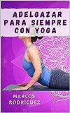 Adelgazar Para Siempre Con Yoga: Las 5 posiciones de yoga Tibetano...