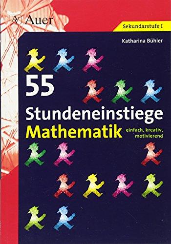 55 Stundeneinstiege Mathematik: einfach, kreativ, motivierend (5. bis 10. Klasse) (Stundeneinstiege Sekundarstufe)