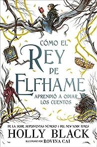 Cómo el rey de Elfhame aprendió a odiar los cuentos: Los habitantes del aire par  Holly Black