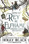 Cómo el rey de Elfhame aprendió a odiar los cuentos: Los habitantes del air par Holly Black