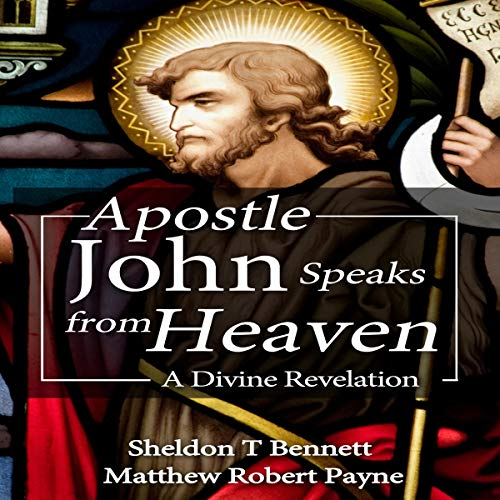 Apostle John Speaks from Heaven Audiobook By Matthew Robert Payne, Sheldon T. Bennett cover art