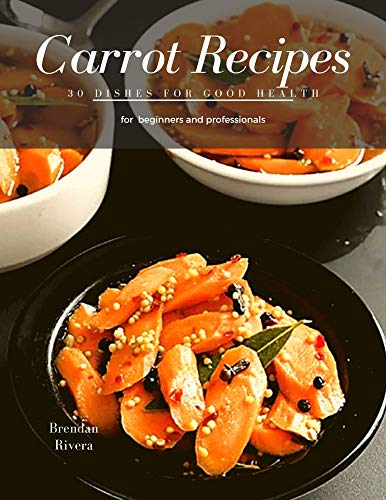Carrot Recipes: 30 Dishes for good health (English Edition)