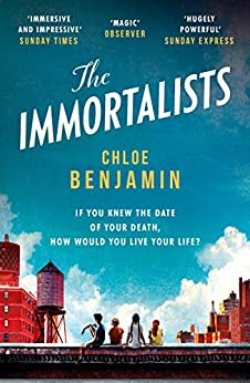The Immortalists: If you knew the date of your death, how would you live? by [Chloe Benjamin]