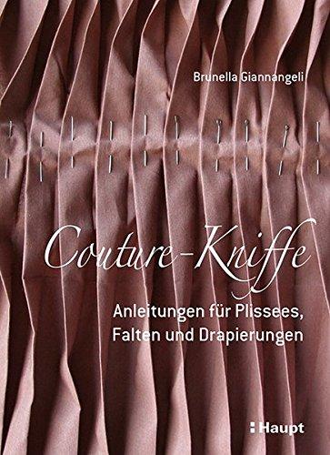 Couture-Kniffe: Anleitungen für Plissees, Falten und Drapierungen: Anleitungen fr Plissees, Falten und Drapierungen
