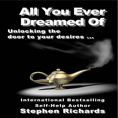 All You Ever Dreamed Of     Unlocking the Door to Your Desires              By:                                                                                                                                 Stephen Richards                               Narrated by:                                                                                                                                 John Bico (Byko)                      Length: 1 hr and 10 mins     Not rated yet     Overall 0.0