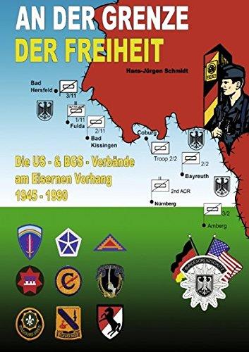 An der Grenze der Freiheit: Die US-Verbände am Eisernen Vorhang 1945 - 1990 und die Zusammenarbeit mit dem Bundesgrenzschutz