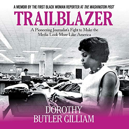 Trailblazer     A Pioneering Journalist's Fight to Make the Media Look More Like America              Written by:                                                                                                                                 Dorothy Butler Gilliam                               Narrated by:                                                                                                                                 January LaVoy                      Length: 8 hrs and 58 mins     1 rating     Overall 5.0