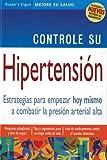 Controle Su Hipertension: Estrategias Para Empezar Hoy Mismo a Combatir La...