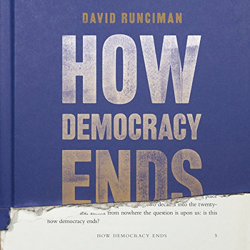 How Democracy Ends                   By:                                                                                                                                 David Runciman                               Narrated by:                                                                                                                                 David Runciman                      Length: 7 hrs and 39 mins     14 ratings     Overall 4.9