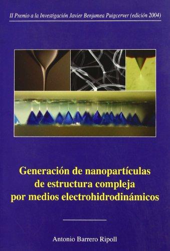 Generación de nanopartículas de estructura compleja por medios electrohidrodinámicos.: 13 (Colección Premio Focus-Abengoa y Premio Javier Benjumea)
