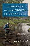 Dumb Luck and the Kindness of Strangers (John...