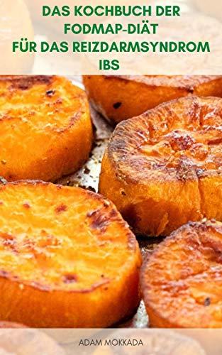 Das Kochbuch Der Fodmap-Diät Für Das Reizdarmsyndrom IBS Und Die Crohn-Krankheit : Rezepte Für Fodmap-Diät Für Vegetarische, Low Carb, Glutenfreie Ernährung