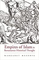 Empires of Islam in Renaissance Historical Thought (Harvard Historical Studies)