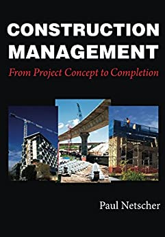 [Paul Netscher]のConstruction Management: From Project Concept to Completion (English Edition)