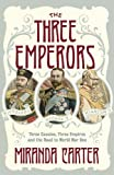 The Three Emperors: Three Cousins, Three Empires and the Road to World War One (English Edition)