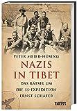 Nazis in Tibet: Das Rätsel um die SS-Expedition Ernst Schäfer von  Peter Meier-Hüsing