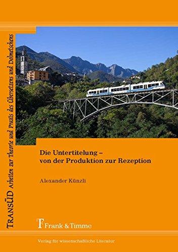 Die Untertitelung - von der Produktion zur Rezeption (TRANSÜD. Arbeiten zur Theorie und Praxis des Übersetzens und Dolmetschens)