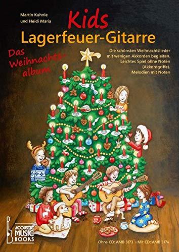Kids Lagerfeuer-Gitarre. Das Weihnachtsalbum. Ohne CD: Die schönsten Weihnachtslieder mit wenigen Akkorden begleiten. Leichtes Spiel ohne Noten (Akkordgriffe). Melodien mit Noten