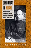 Diplomat in Khaki: Major General Frank Ross McCoy and American Foreign Policy, 1898-1949 (Modern War Studies)