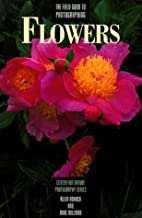 The Field Guide to Photographing Flowers (Center for Nature Photography Series)
