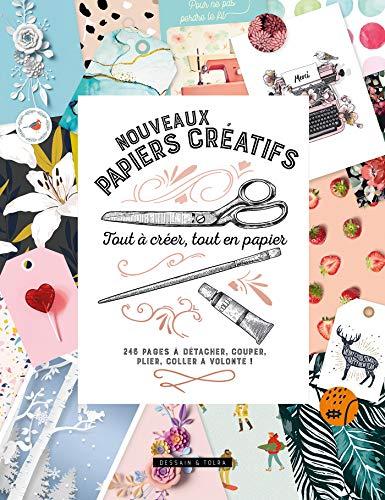 Nouveaux papiers créatifs - Tout à créer, tout en papier: 246 pages à détacher, couper, plier, coller à volonté !