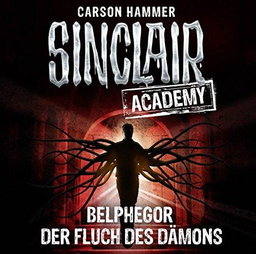 Sinclair Academy - Folge 01: Belphegor - Der Fluch des Dämons. (Die neuen Geisterjäger, Band 1)