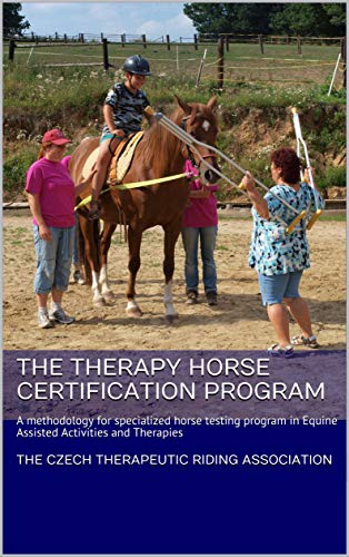 The Therapy Horse Certification Program: A methodology for specialized horse testing program in Equine Assisted Activities and Therapies (English Edition)