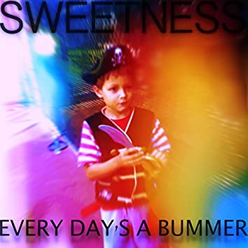 Every Day's A Bummer