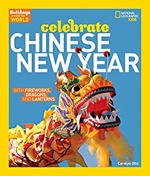 Holidays Around the World  Celebrate Chinese New Year  With Fireworks Dragons and Lanterns