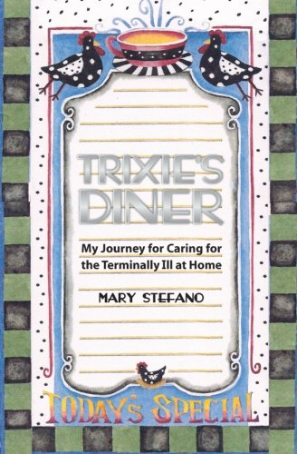 Trixie\'s Diner: My Story of Caring For the Terminally Ill At Home