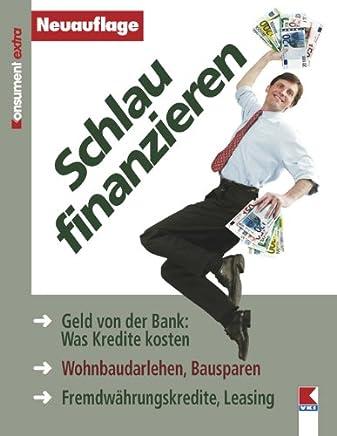 Schlau finanzieren: Geld von der Bank: Was Kredite kosten. Wohnbaudarlehen, Bausparen. Fremdw�hrungskredite, Leasing