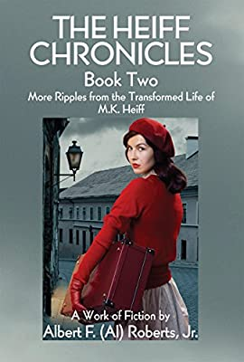 The Heiff Chronicles, Book Two: More Ripples from the Transformed Life of M.K. Heiff