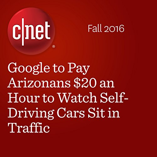 ​Google to Pay Arizonans $20 an Hour to Watch Self-Driving Cars Sit in Traffic cover art