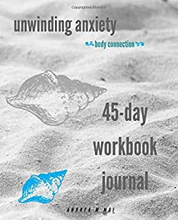 Unwinding Anxiety Body Connection: 45-Day Workbook Journal
