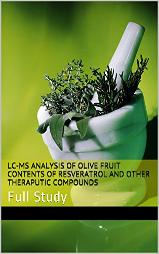 LC-MS Analysis of Olive Fruit Contents of Resveratrol and Other Theraputic Compounds: Full Study (English Edition)