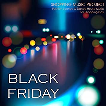 Black Friday Shopping Music Project - Fashion Lounge & Dance House Music for Shopping Day