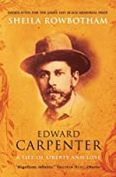 Edward Carpenter: A Life of Liberty and Love by Sheila Rowbotham(2009-10-05)