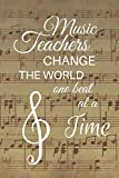 Music teachers change the world one beat at a time.: A great music teacher appreciation, thank you, retirement, year end gift, christmas, birthday for ... Perfect gift for teacher appreciation week.