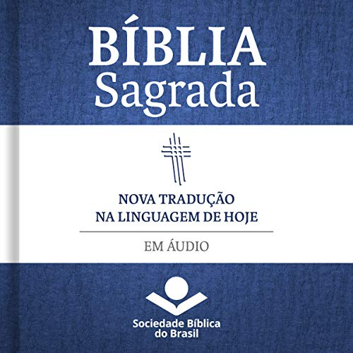 Bíblia Sagrada Nova Tradução na Linguagem de Hoje em áudio [New Translation on Todays Language in Audio] Audiobook By Sociedade Bíblica do Brasil cover art