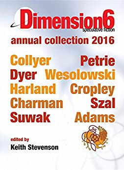Dimension6: annual collection 2016 by [Emillie Colyer, Simon Petrie, Keith Stevenson]