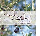 Un déjeuner de soleil en Italie - Recettes, histoires et parfums de ma cuisine italienne...